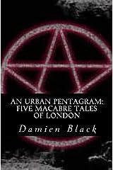 An Urban Pentagram: Five Macabre Tales Of London: Urban Fantasy Short Stories Kindle Edition