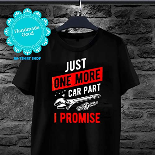 80c41ae0e Amazon.com: Just One More Car Part I Promise T-Shirt - Gear Head Tee for  men and women: Handmade