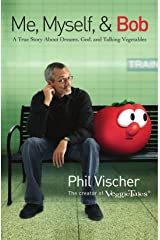 Me, Myself, and Bob: A True Story About Dreams, God, and Talking Vegetables Paperback