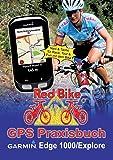 GPS Praxisbuch Garmin Edge 1000/Explore: Praxis- und modellbezogen für einen schnellen Einstieg (GPS Praxisbuch-Reihe von Red Bike)
