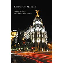 Remaking Madrid: Culture, Politics, and Identity after Franco