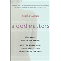 Blood Matters: From BRCA1 to Designer Babies, How the World and I Found Ourselves in the Future of the Gene