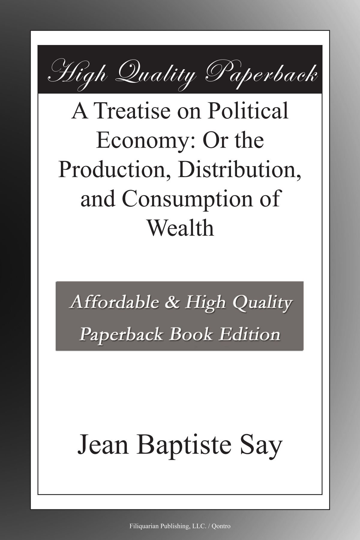 Download A Treatise on Political Economy: Or the Production, Distribution, and Consumption of Wealth pdf epub