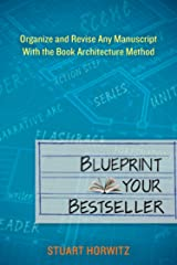 Blueprint Your Bestseller: Organize and Revise Any Manuscript with the Book Architecture Method Kindle Edition