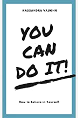 You CAN Do It! How to Believe in Yourself Kindle Edition