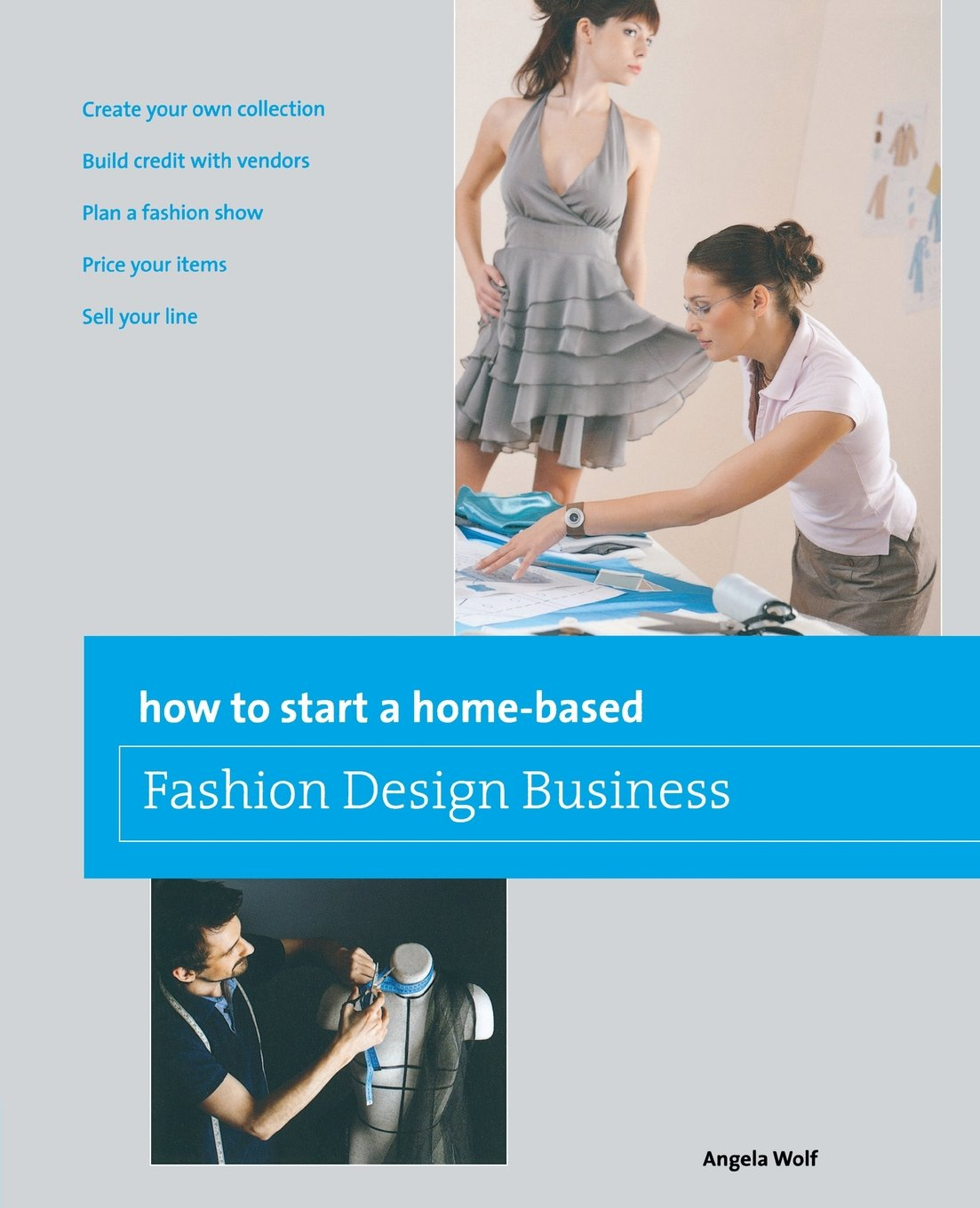 how to start a home based fashion design business home based how to start a home based fashion design business home based business series angela wolf 9780762778775 amazon com books