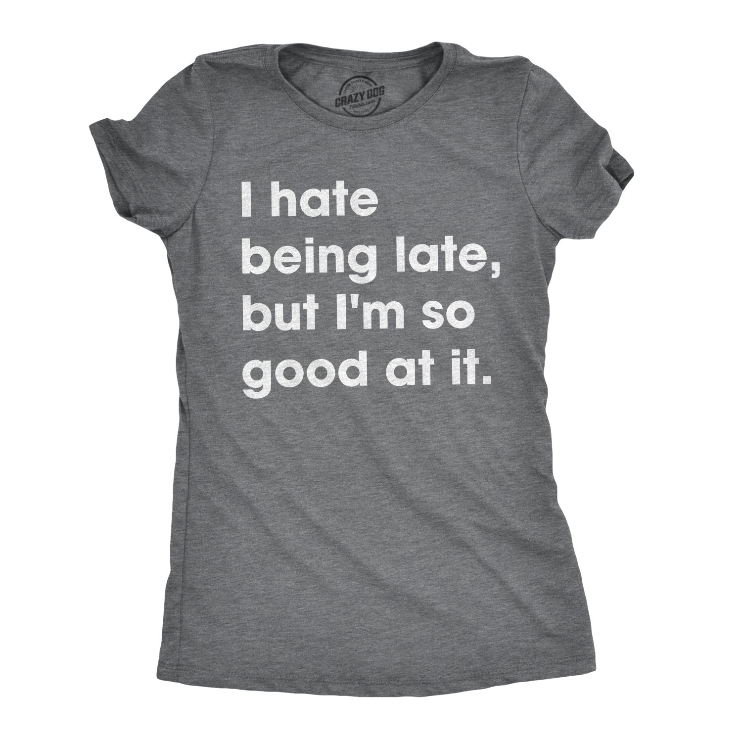Womens I Hate Being Late But I/'m So Good At It Tshirt Funny Sarcastic Tee For