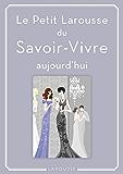 Petit Larousse du Savoir-Vivre : aujourd'hui (Vie quotidienne)