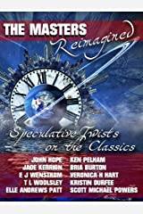 The Masters Reimagined: A Speculative Fiction Anthology Kindle Edition