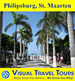 Philipsburg, St. Maarten: A Self-guided Walking Tour (Visual Travel Tours Book 220)