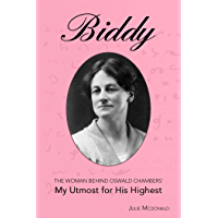 Biddy: The Woman Behind Oswald Chambers' My Utmost for His Highest (English Edition)