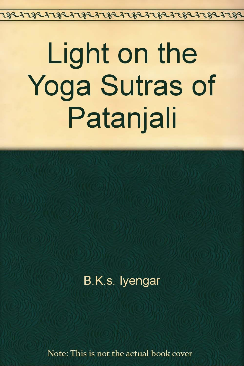 Light on the Yoga Sutras of Patanjali: B.K.s. Iyengar ...