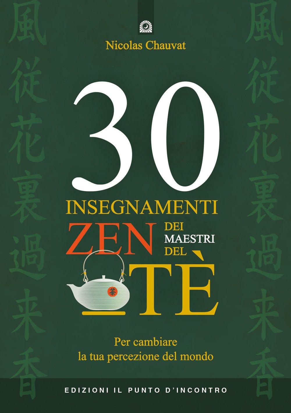 30 insegnamenti zen dei maestri del tè. Per cambiare la tua percezione del mondo Copertina flessibile – 21 giu 2018 Nicolas Chauvat I. Dal Brun Il Punto d' Incontro 8868205114