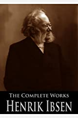 The Complete Works of Henrik Ibsen: A Doll's House, Ghosts, Peer Gynt, Hedda Gabler, The Wild Duck, The Vikings of Helgeland and More (19 Books With Active Table of Contents) Kindle Edition