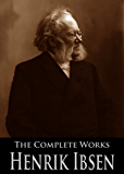 The Complete Works of Henrik Ibsen: A Doll's House, Ghosts, Peer Gynt, Hedda Gabler, The Wild Duck, The Vikings of Helgeland and More (19 Books With Active Table of Contents)