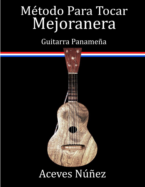 Metodo Para Tocar Mejoranera: Guitarra Panamena: Amazon.es: Nunez ...