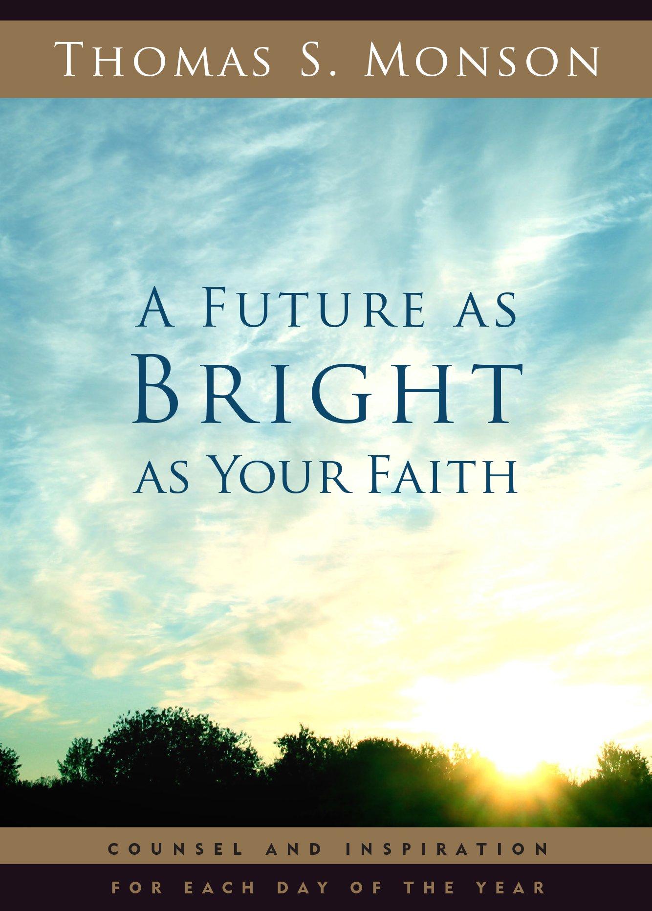 A Future As Bright As Your Faith Thomas S Monson 9781629721132