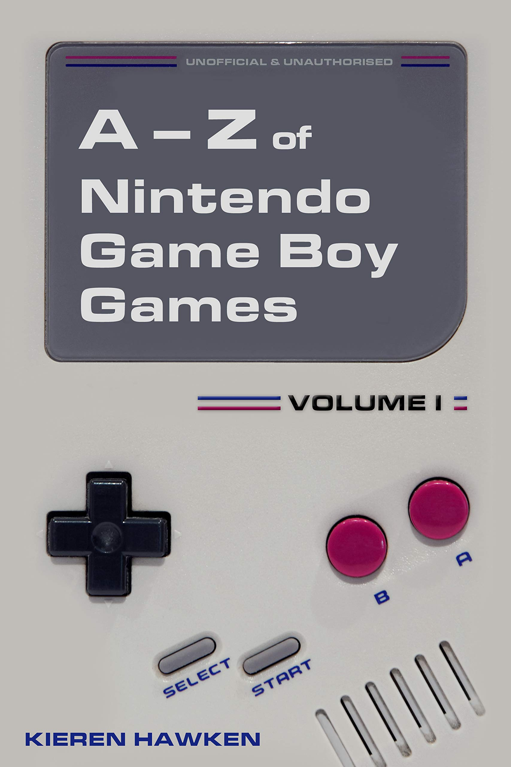 The A Z Of Nintendo Game Boy Games  Volume 1  The A Z Of Retro Gaming Book 12   English Edition