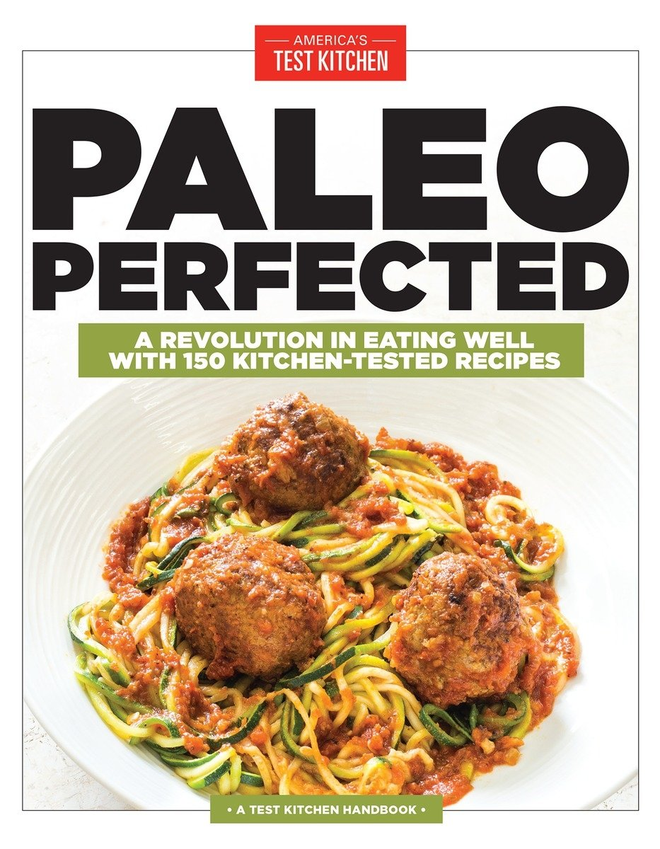 Paleo perfected a revolution in eating well with 150 kitchen paleo perfected a revolution in eating well with 150 kitchen tested recipes americas test kitchen 9781940352428 amazon books forumfinder Images