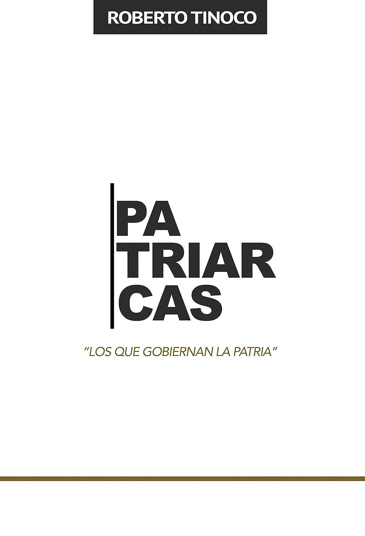 Patriarcas: Los que Gobiernan la Patria eBook: Roberto Tinoco ...