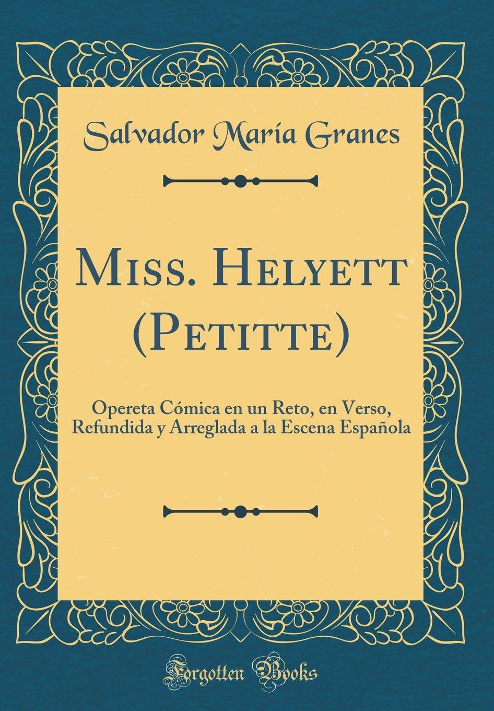 Miss. Helyett (Petitte): Opereta Cómica en un Reto, en Verso ...