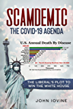 Scamdemic - The COVID-19 Agenda: The Liberal's Plot To Win The White House