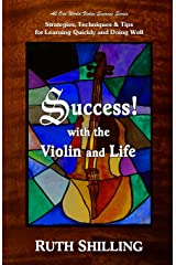 Success with the Violin and Life: Strategies, Techniques & Tips for Learning Quickly and Doing Well (Violin Success Series) (Volume 1) Paperback