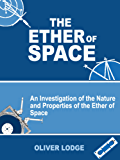 The Ether of Space: An Investigation of the Nature and Properties of the Etherf Space (Illustrated) (English Edition)