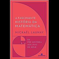 A fascinante história da matemática (Portuguese Edition)