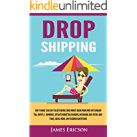 Dropshipping: How to Make $300/Day Passive Income, Make Money Online from Home with Amazon FBA, Shopify, E-Commerce…