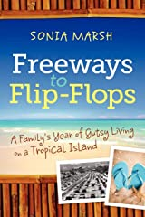 Freeways to Flip-Flops: A Family's Year of Gutsy Living on a Tropical Island Paperback