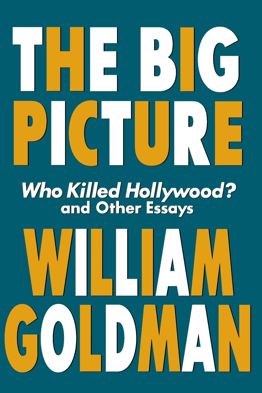 The Big Picture: Who Killed Hollywood? and Other Essays: William Goldman:  0073999144819: Books - Amazon.ca