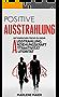 Ausstrahlung: Mit einfachen Tricks zu mehr Ausstrahlung, Anziehungskraft, Attraktivität und Autorität (Authentisches Charisma und anziehende Persönlichkeit 1)