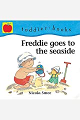 Freddie's First Experiences: Freddie Goes To The Seaside (Little Orchard toddler books) Paperback
