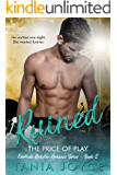 RUINED - The Price of Play: Everhide Rockstar Romance Series Book 2