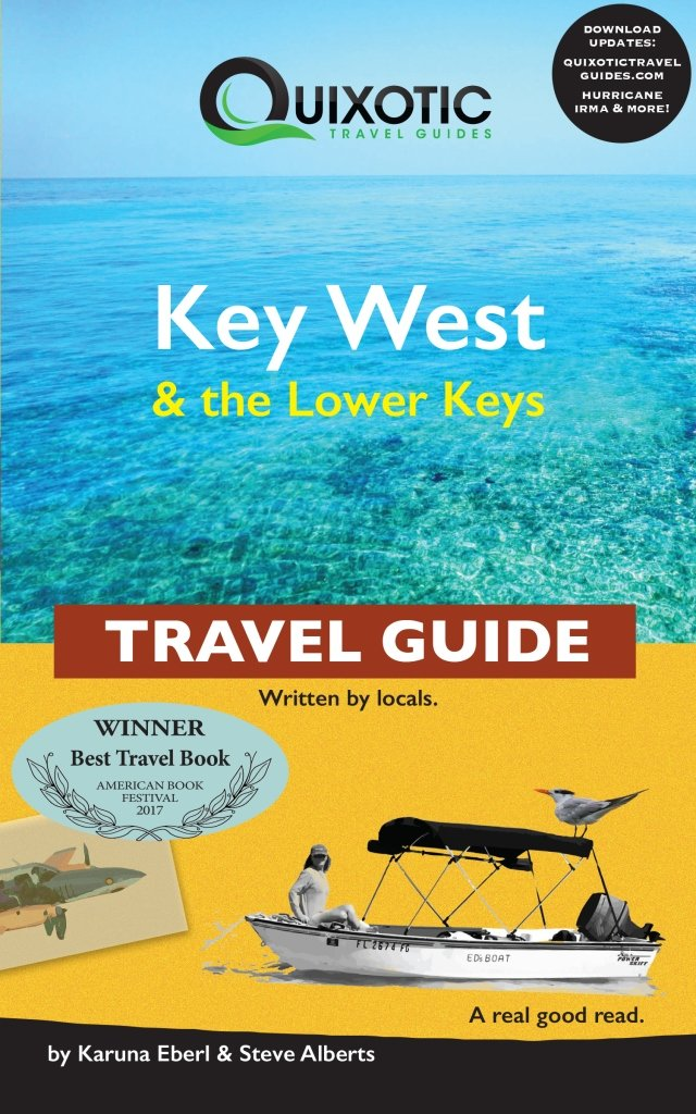 Quixotic Travel: Key West and the Lower Keys Travel Guide by Karuna Eberl & Steve Alberts