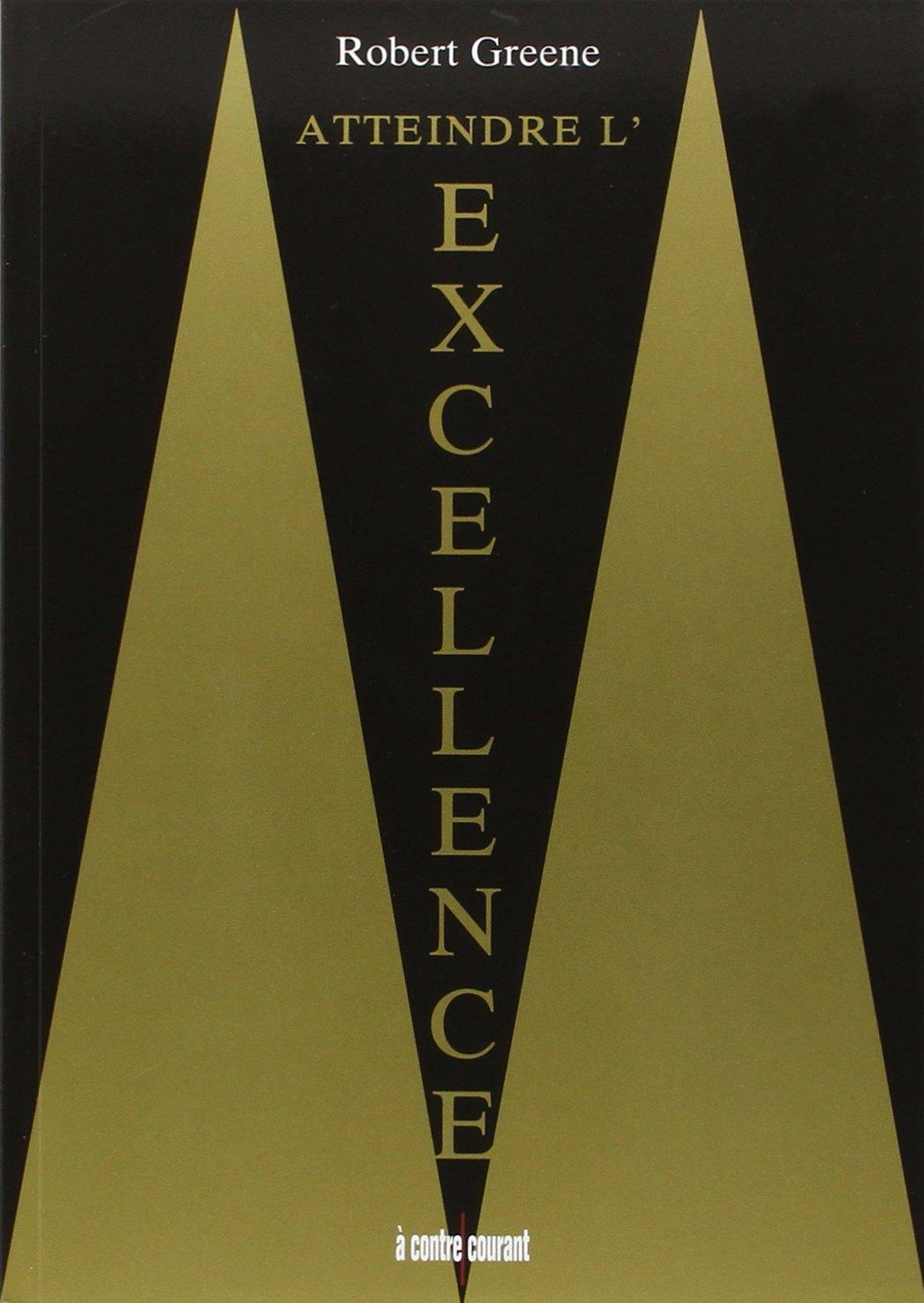 Atteindre l'excellence Broché – 21 mars 2014 Robert Greene Atteindre l'excellence Editions Leduc B00FLJFBYU