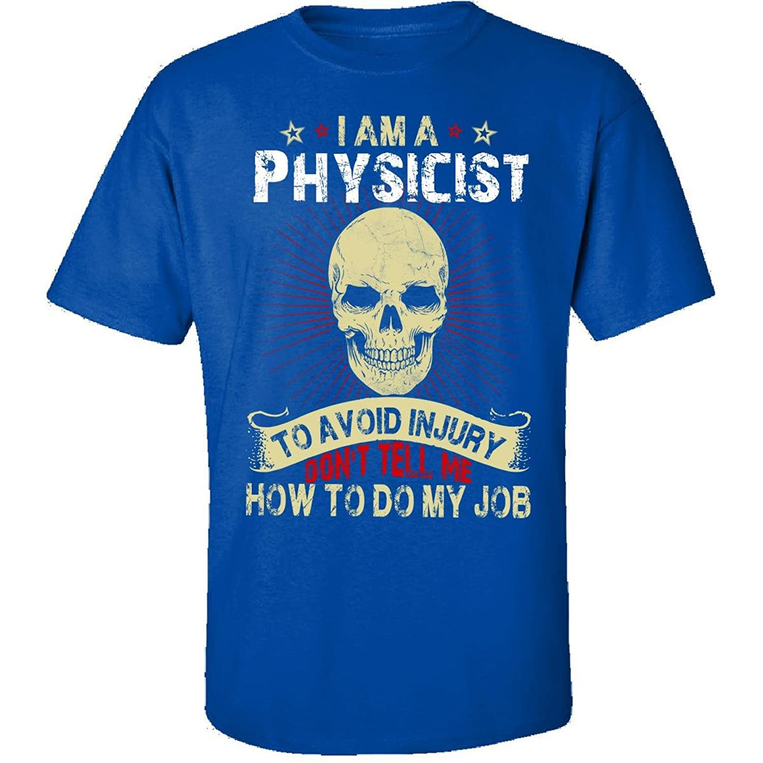 Im A Physicist Avoid Injury Dont Tell Me How To Do Job - Adult Shirt