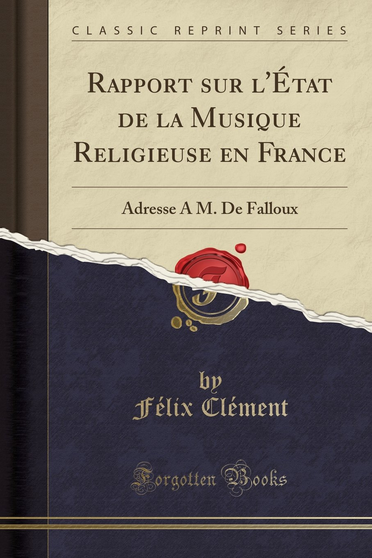 Rapport sur l'État de la Musique Religieuse en France: Adresse A M. De Falloux (Classic Reprint) (French Edition) ebook