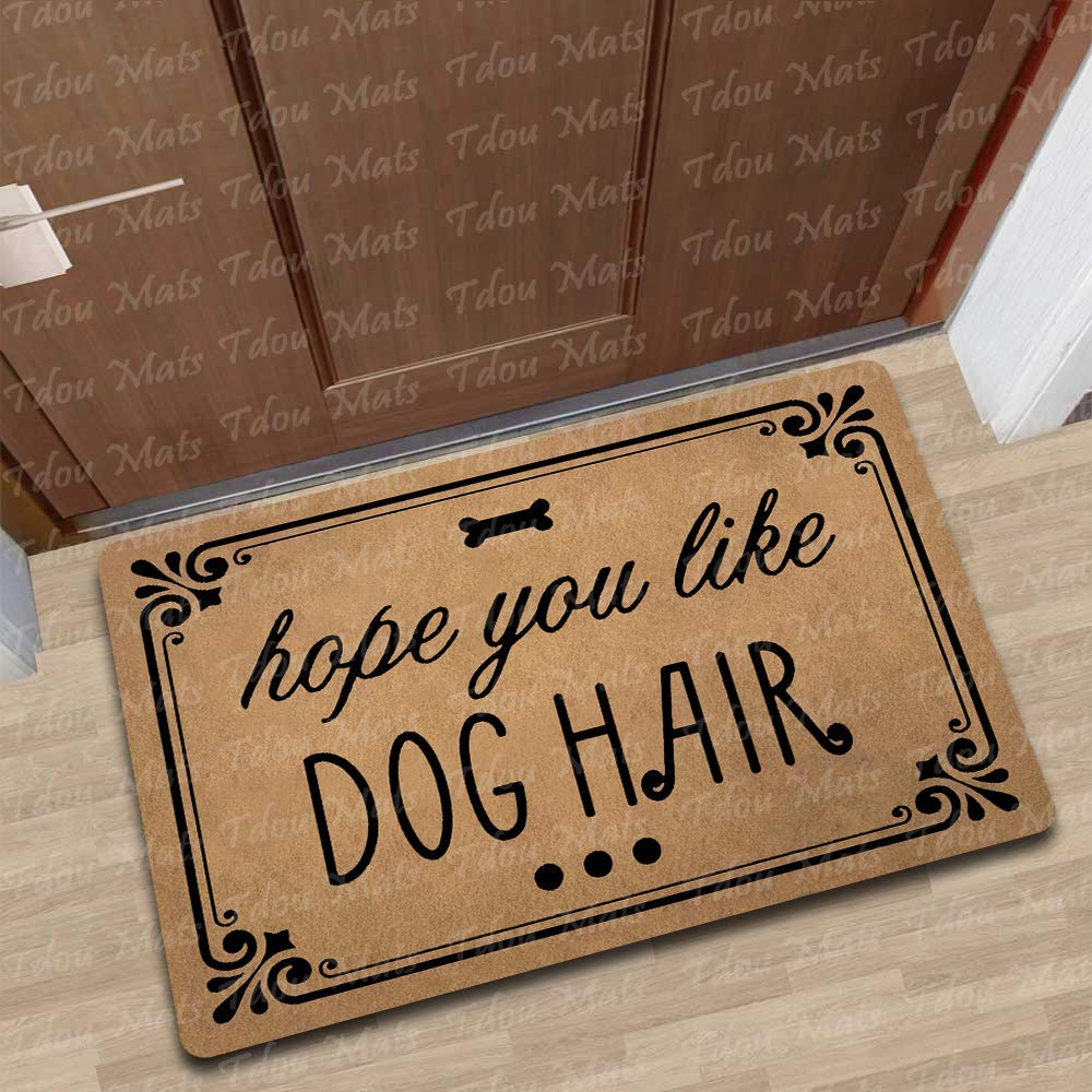 Tdou Hope You Like Dog Hair Door Doormat Entrance Floor Mat Funny Doormat  Door Mat Decorative Indoor Outdoor Doormat 23 6 by 15 7 Inch