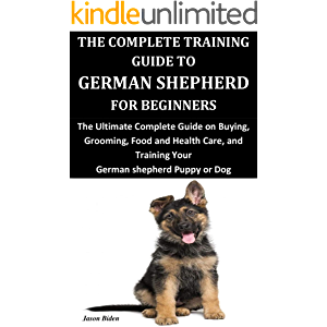 THE COMPLETE TRAINING GUIDE TO GERMAN SHEPHERD FOR BEGINNERS: The Ultimate Complete Guide on Buying, Grooming, Food and…
