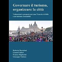 Governare il turismo, organizzare la città: Valutazioni e proposte per una Venezia vivibile e un turismo sostenibile
