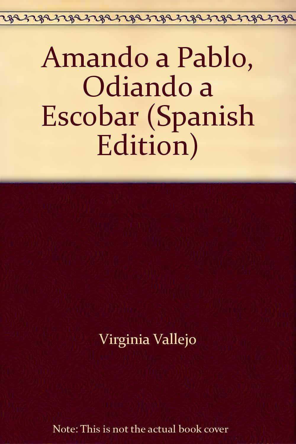 Amando a Pablo, Odiando a Escobar (Spanish Edition): Virginia Vallejo García: 9789586395113: Amazon.com: Books