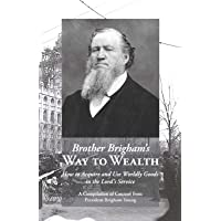 Brother Brigham's Way to Wealth: How to Acquire and Use Worldly Goods in the Lord's Service