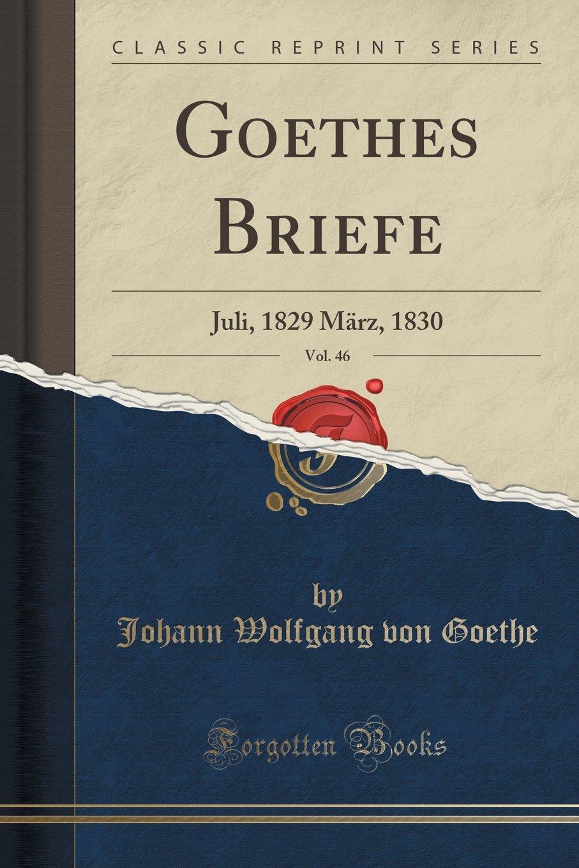 Goethes Briefe, Vol. 46: Juli, 1829 März, 1830 (Classic Reprint) (German Edition) PDF ePub book