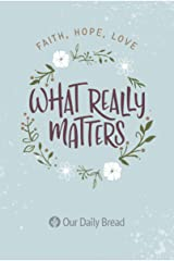 What Really Matters: Faith, Hope, Love: 365 Daily Devotions from Our Daily Bread Paperback