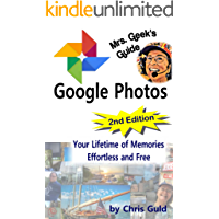 Mrs. Geek's Guide to Google Photos 2nd Edition: Your Lifetime of Pictures, Effortless and Free