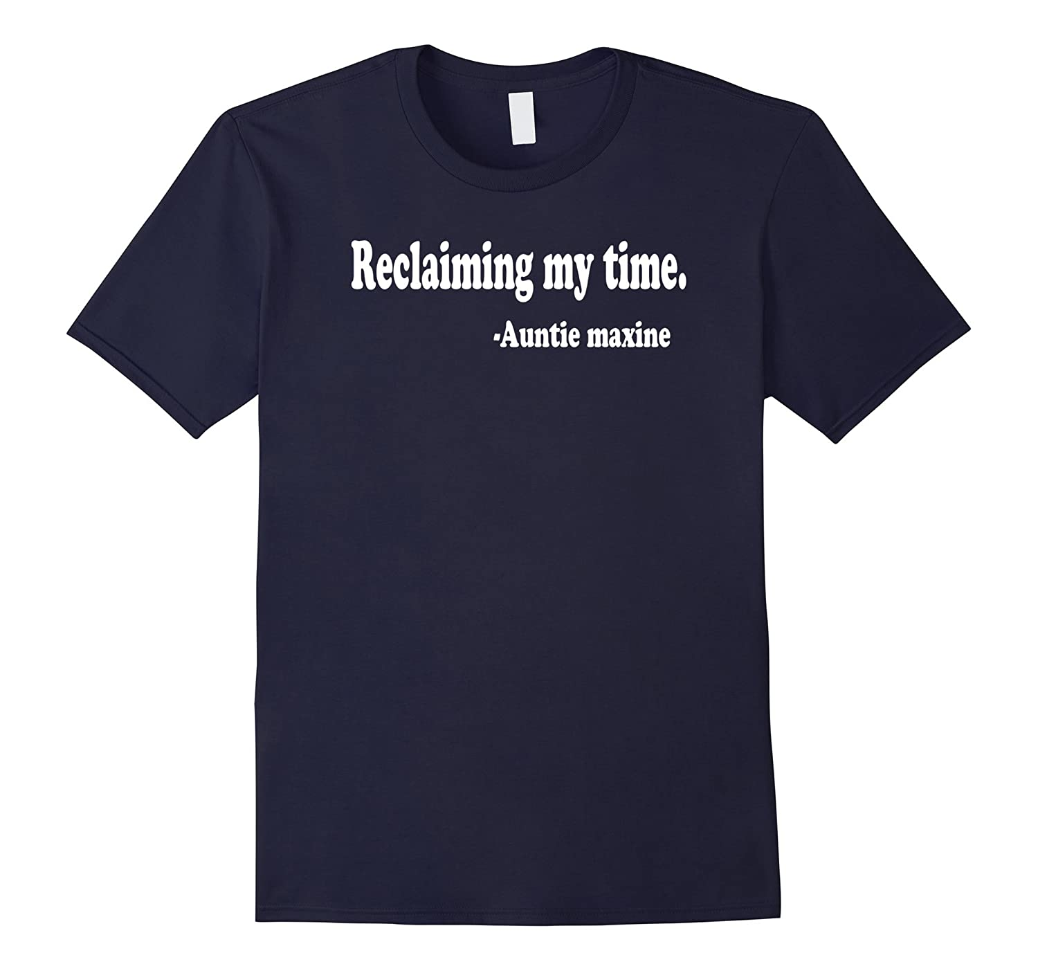 Reclaiming My Time Auntie Maxine Waters T-Shirt-FL