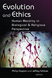 Evolution and Ethics: Human Morality in Biological and Religious Perspective
