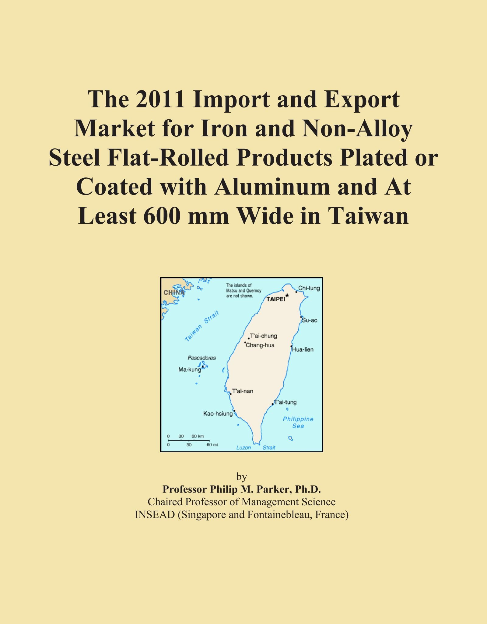 Download The 2011 Import and Export Market for Iron and Non-Alloy Steel Flat-Rolled Products Plated or Coated with Aluminum and At Least 600 mm Wide in Taiwan PDF